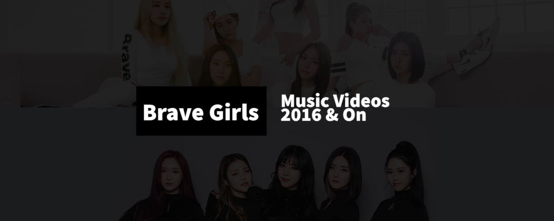 [Video] Brave Girls – From 2016 and On